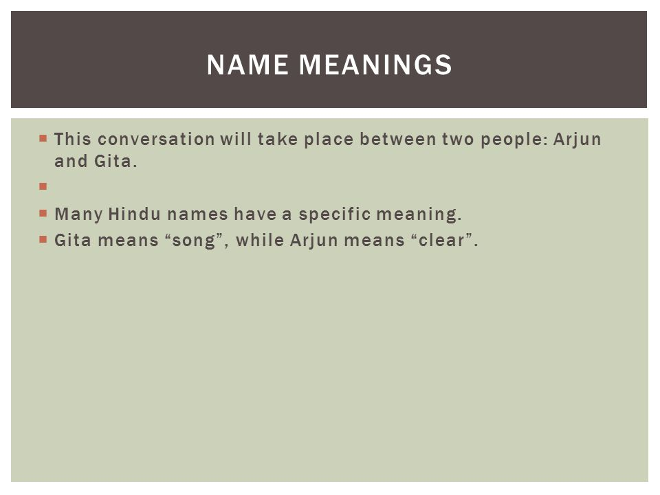  This conversation will take place between two people: Arjun and Gita.