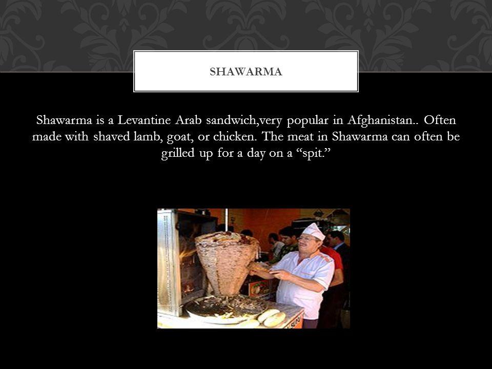 Shawarma is a Levantine Arab sandwich,very popular in Afghanistan..