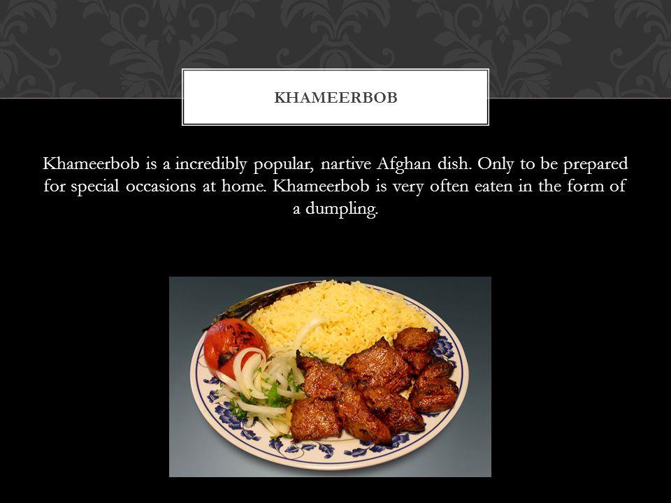 Khameerbob is a incredibly popular, nartive Afghan dish.