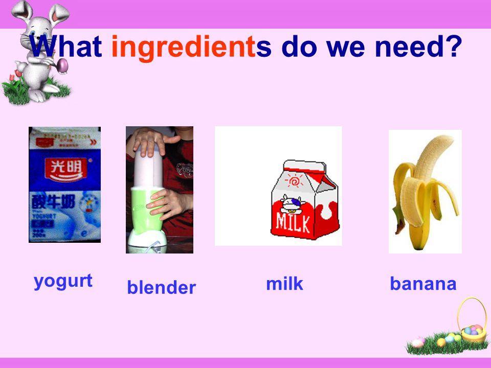 What ingredients do we need? yogurt blender milkbanana