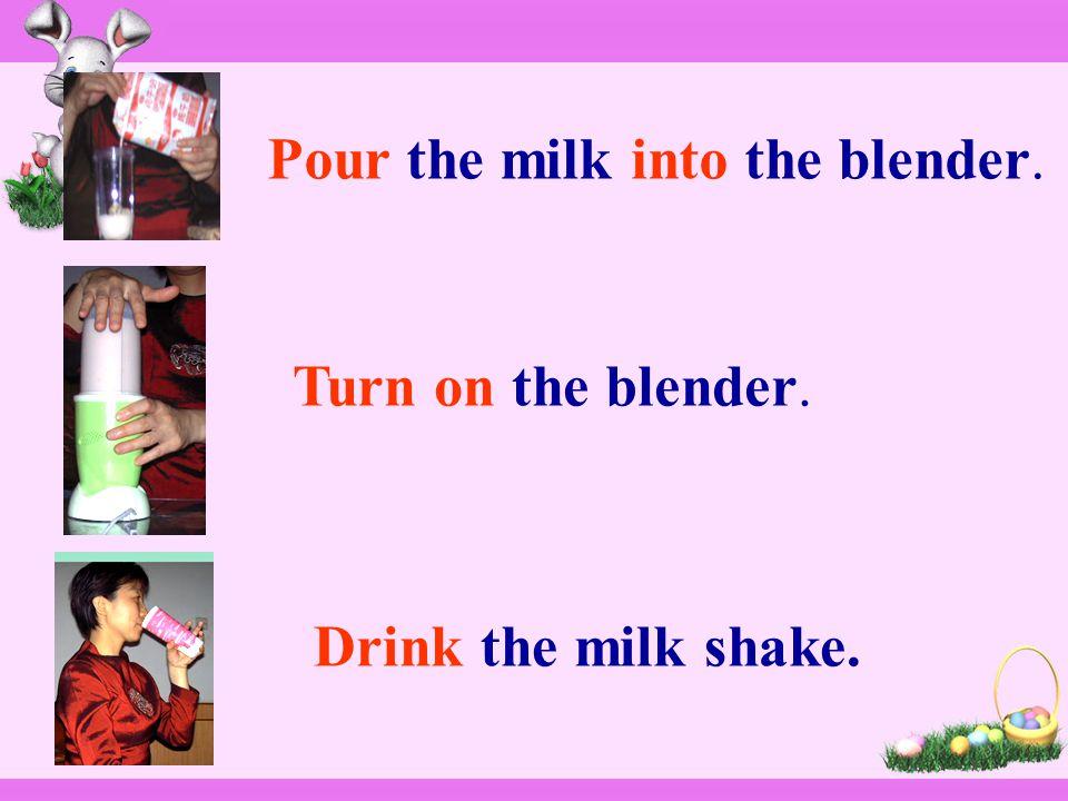 Pour the milk into the blender. Turn on the blender. Drink the milk shake.