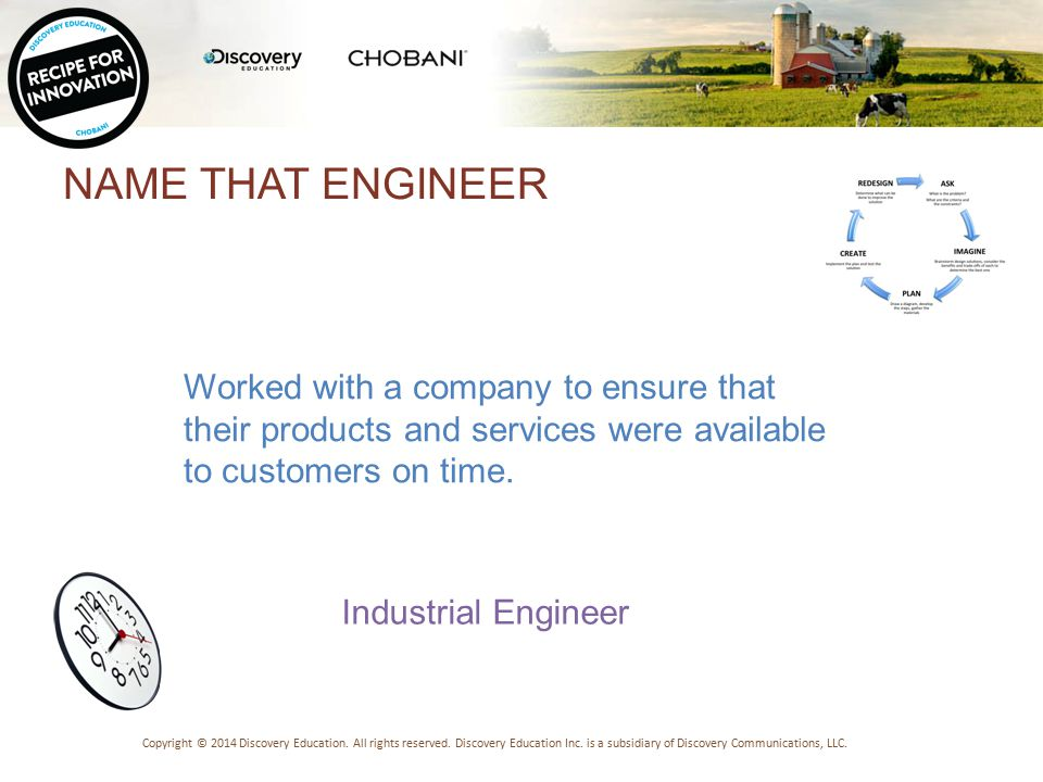 INDUSTRIAL ENGINEER: CASE OF THE CHOBANI CUP Copyright © 2014 Discovery Education.