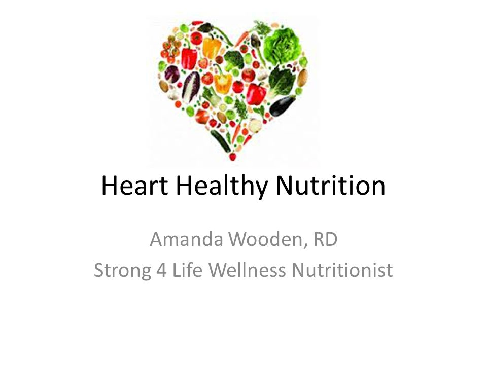 Heart Healthy Nutrition Amanda Wooden, RD Strong 4 Life Wellness Nutritionist