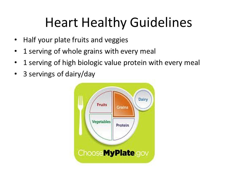 Heart Healthy Guidelines Half your plate fruits and veggies 1 serving of whole grains with every meal 1 serving of high biologic value protein with every meal 3 servings of dairy/day