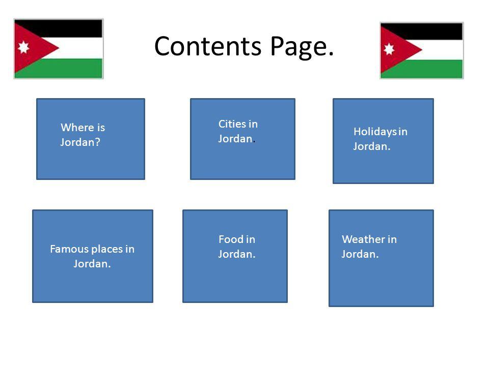 Famous places in Jordan. Contents Page. Where is Jordan.