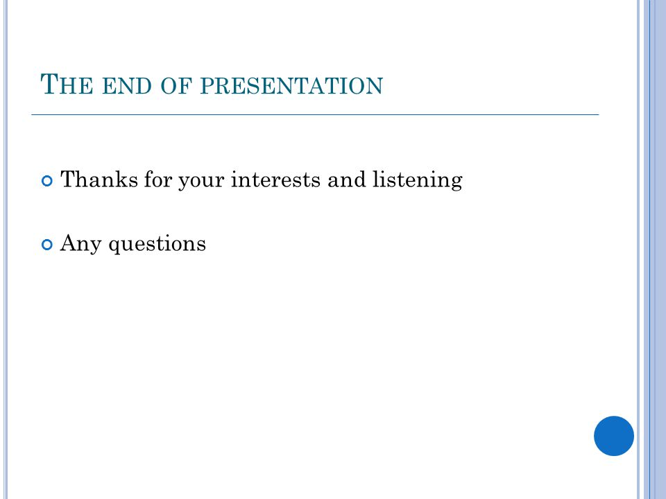 T HE END OF PRESENTATION Thanks for your interests and listening Any questions