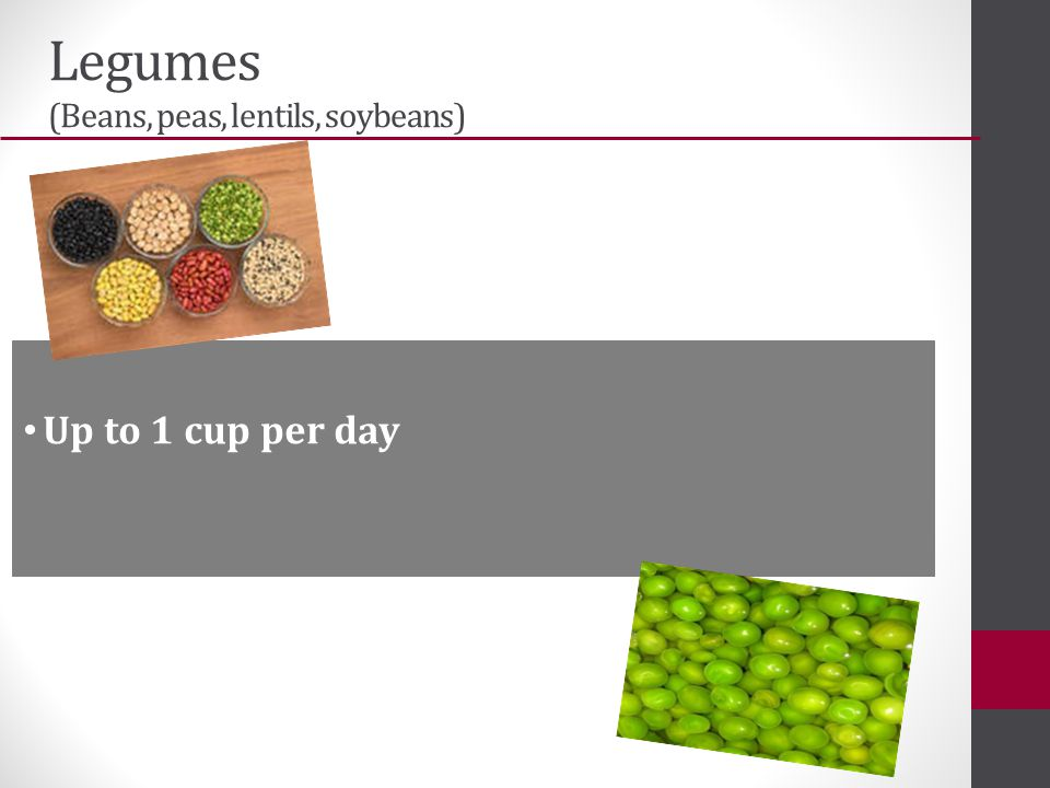 Legumes (Beans, peas, lentils, soybeans) Up to 1 cup per day