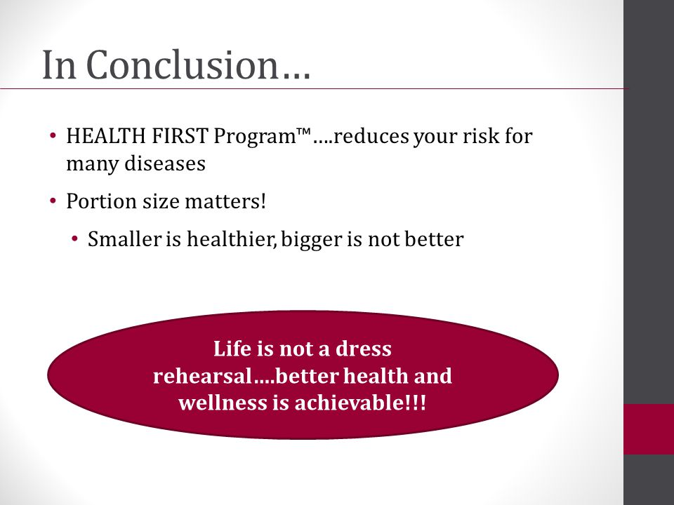 In Conclusion… HEALTH FIRST Program™….reduces your risk for many diseases Portion size matters.