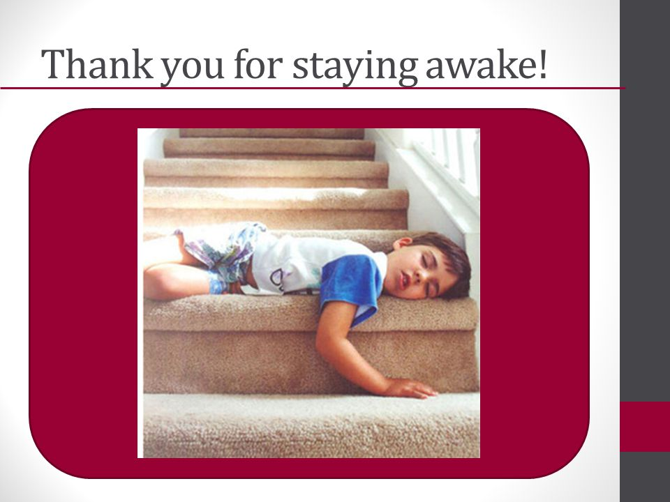 Thank you for staying awake!