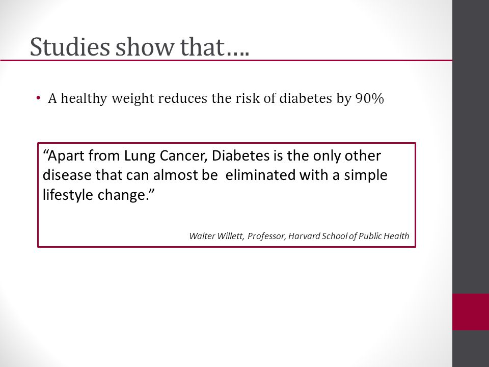 """Studies show that…. A healthy weight reduces the risk of diabetes by 90% """"Apart from Lung Cancer, Diabetes is the only other disease that can almost b"""