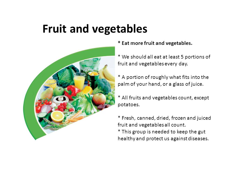 Fruit and vegetables * Eat more fruit and vegetables.