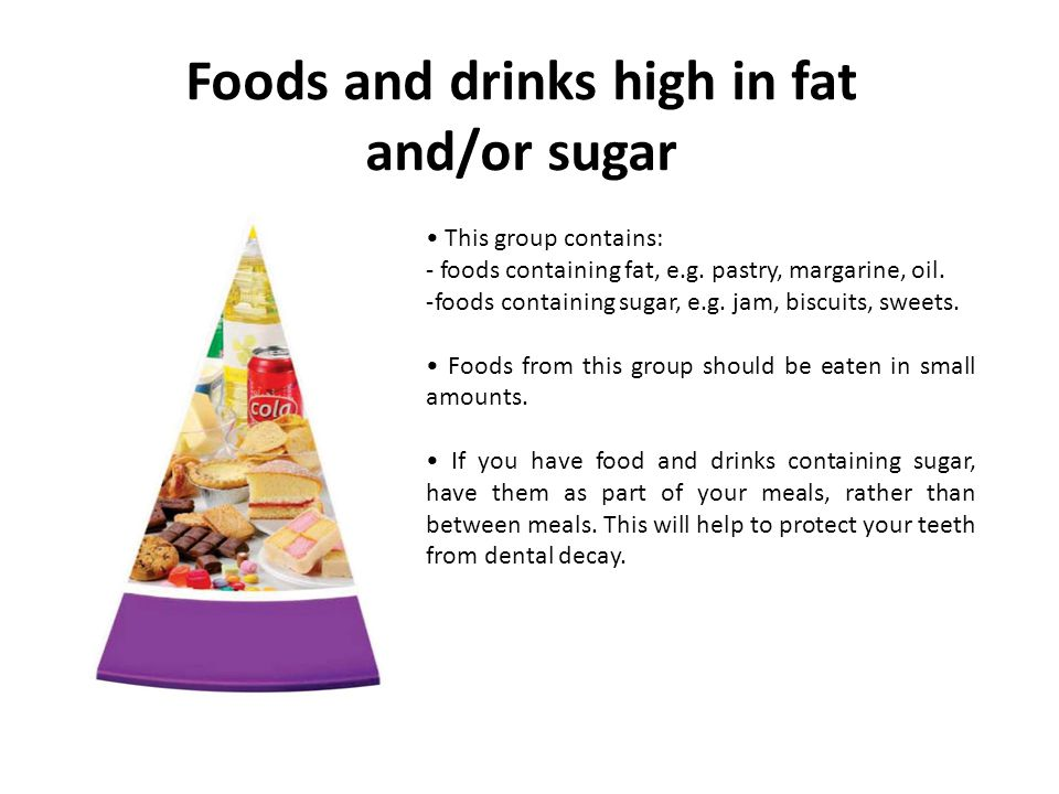 Foods and drinks high in fat and/or sugar This group contains: - foods containing fat, e.g.
