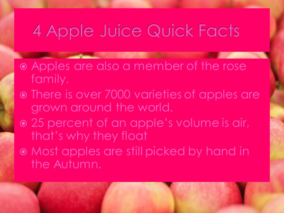  Apples are also a member of the rose family.