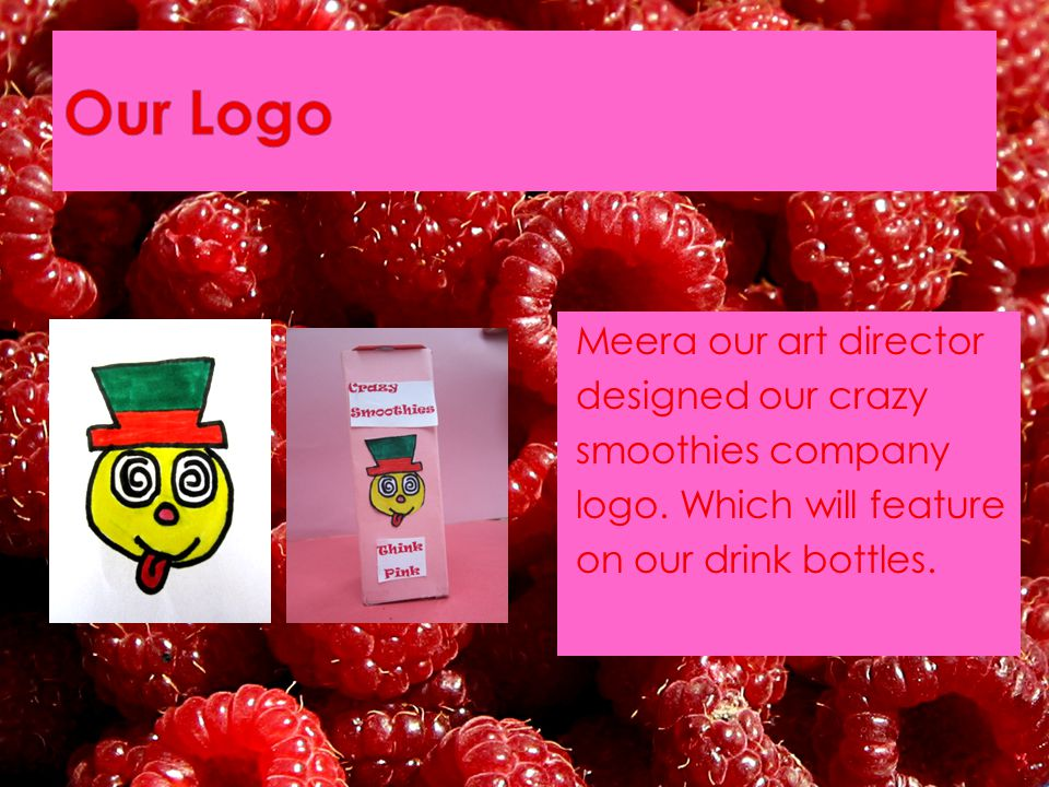 Meera our art director designed our crazy smoothies company logo.