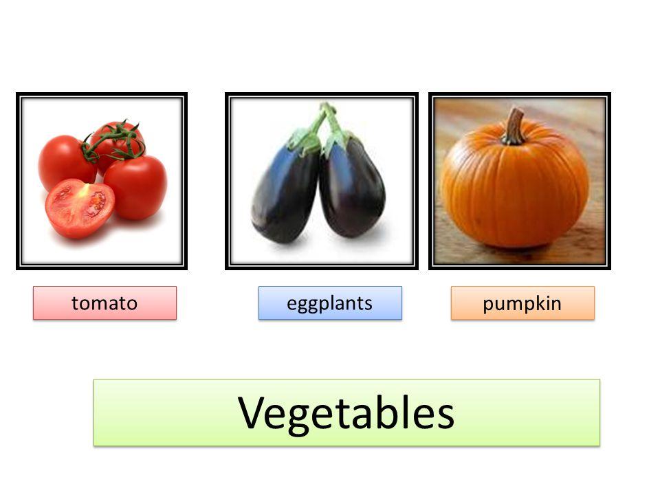 Vegetables Vegetables tomato tomato eggplants eggplants pumpkin pumpkin