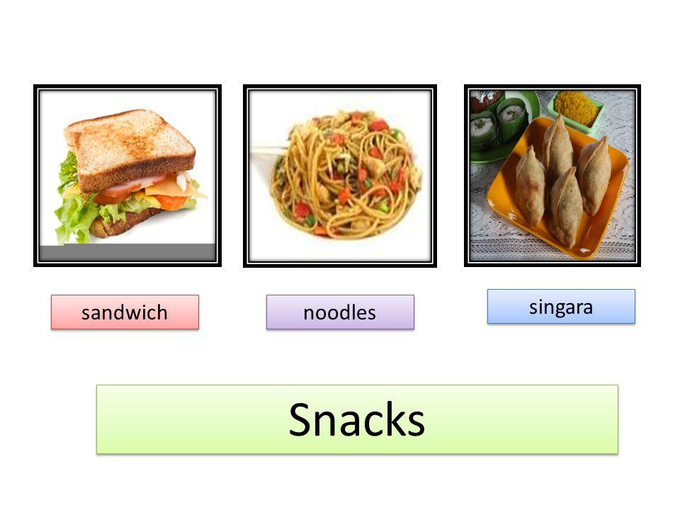 Snacks Snacks sandwich sandwich noodles noodles singara singara