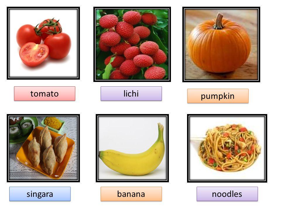 tomato lichi lichi pumpkin pumpkin singara singara banana banana noodles