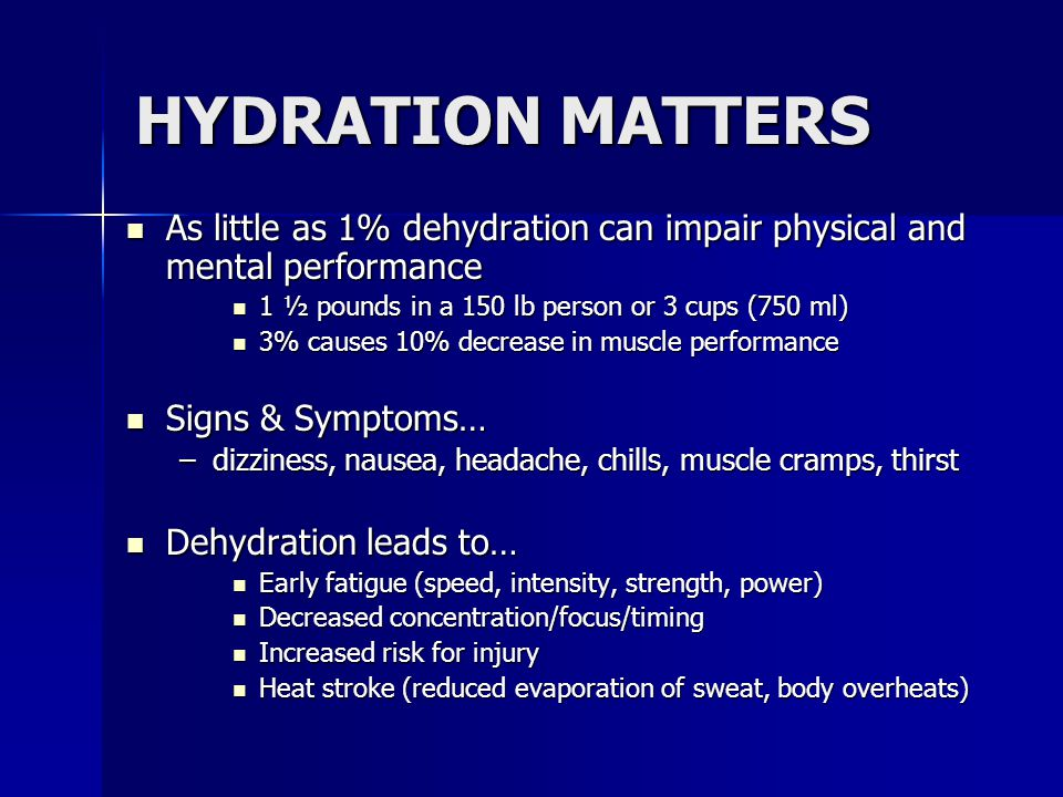 HYDRATION MATTERS As little as 1% dehydration can impair physical and mental performance As little as 1% dehydration can impair physical and mental pe