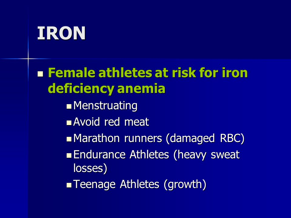 IRON Female athletes at risk for iron deficiency anemia Female athletes at risk for iron deficiency anemia Menstruating Menstruating Avoid red meat Av