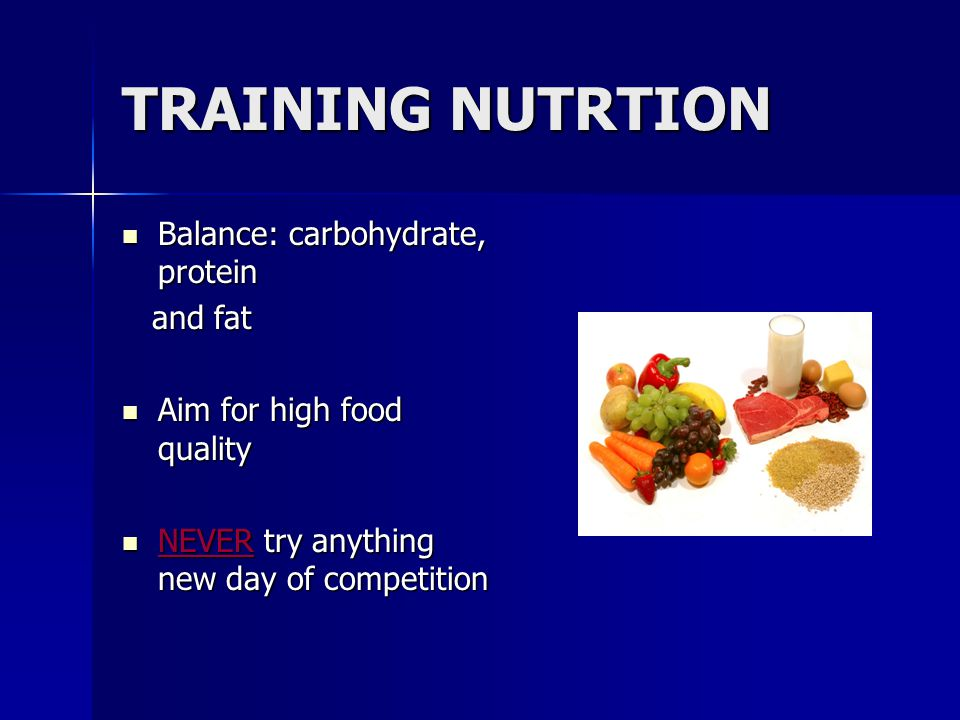 TRAINING NUTRTION Balance: carbohydrate, protein Balance: carbohydrate, protein and fat and fat Aim for high food quality Aim for high food quality NE