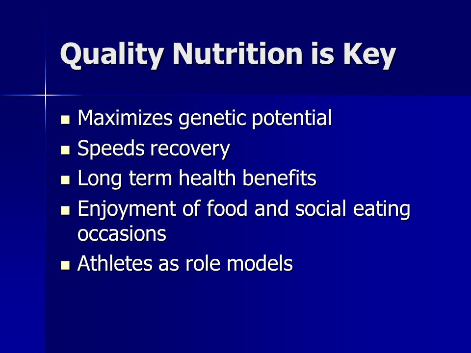 Quality Nutrition is Key Maximizes genetic potential Maximizes genetic potential Speeds recovery Speeds recovery Long term health benefits Long term h