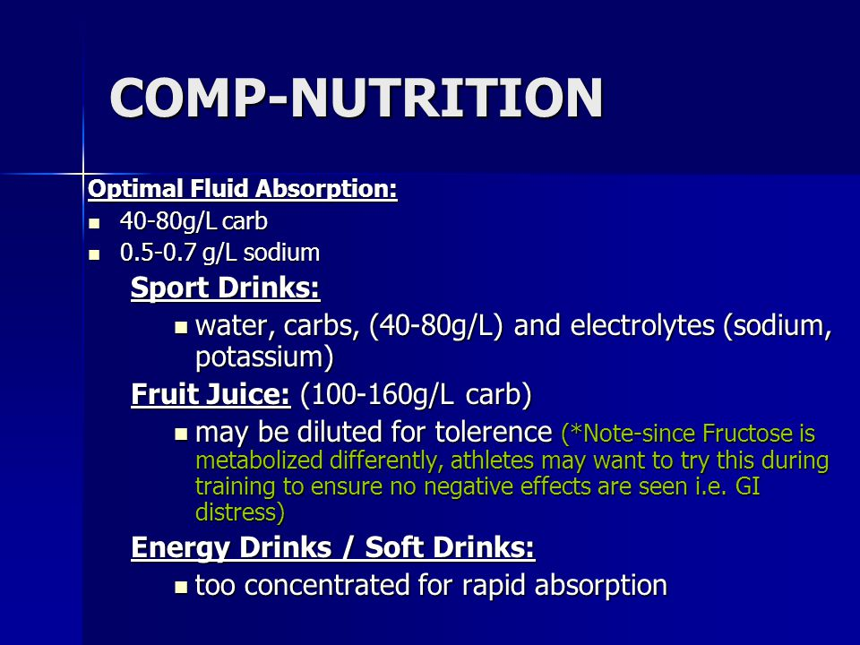COMP-NUTRITION Optimal Fluid Absorption: 40-80g/L carb 40-80g/L carb 0.5-0.7 g/L sodium 0.5-0.7 g/L sodium Sport Drinks: water, carbs, (40-80g/L) and