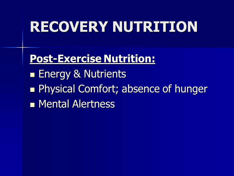 RECOVERY NUTRITION Post-Exercise Nutrition: Energy & Nutrients Energy & Nutrients Physical Comfort; absence of hunger Physical Comfort; absence of hun