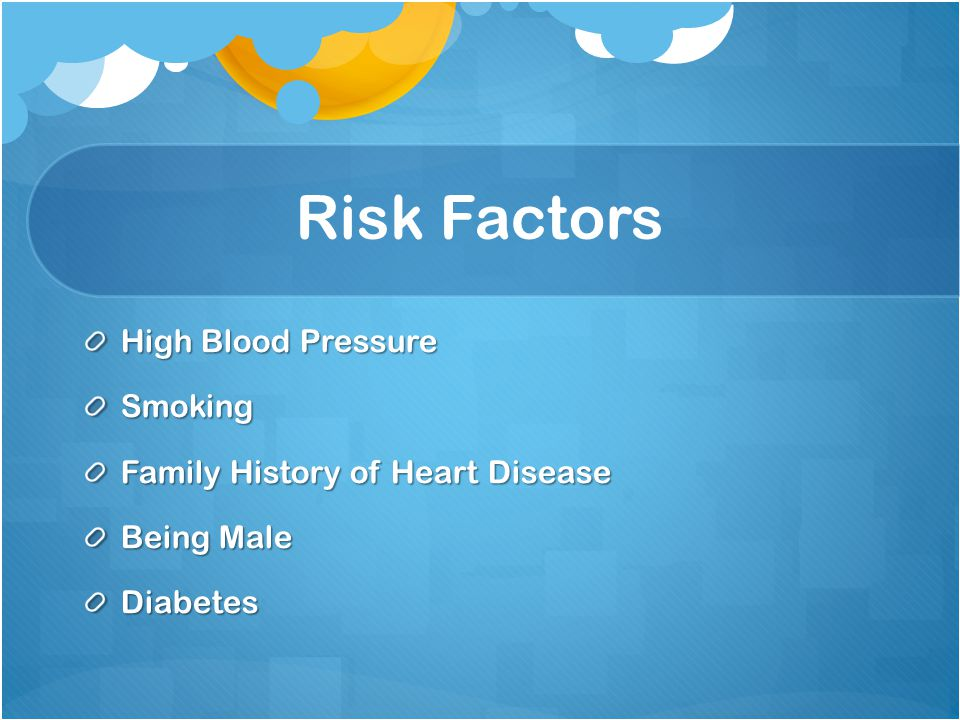 Risk Factors High Blood Pressure Smoking Family History of Heart Disease Being Male Diabetes
