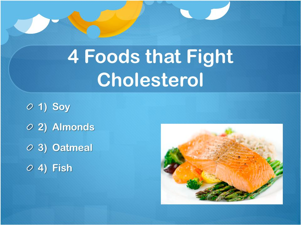 4 Foods that Fight Cholesterol 1) Soy 2) Almonds 3) Oatmeal 4) Fish