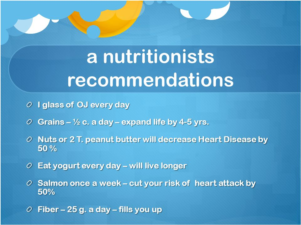 a nutritionists recommendations I glass of OJ every day Grains – ½ c.