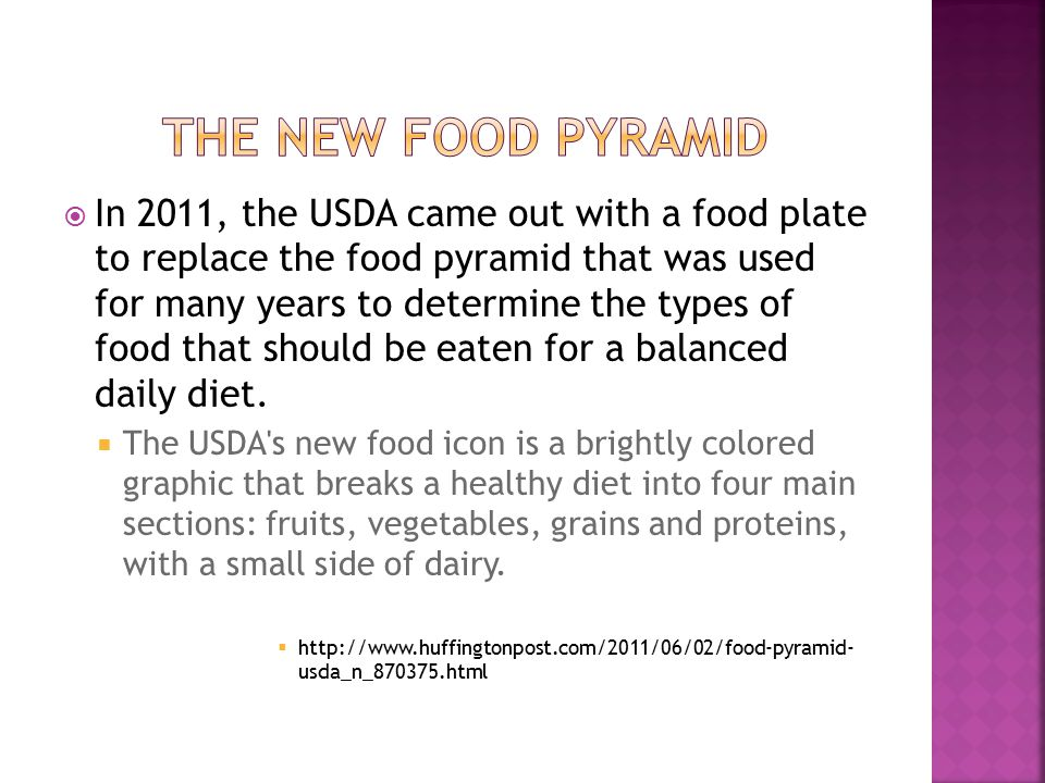  In 2011, the USDA came out with a food plate to replace the food pyramid that was used for many years to determine the types of food that should be eaten for a balanced daily diet.