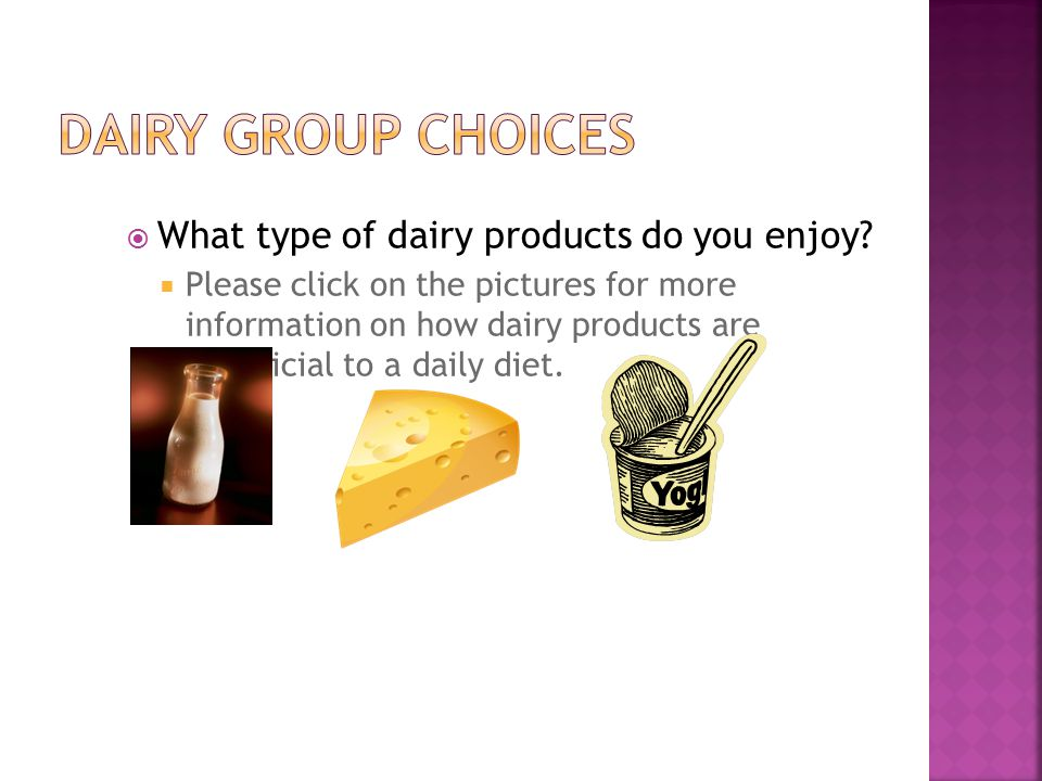  What type of dairy products do you enjoy.