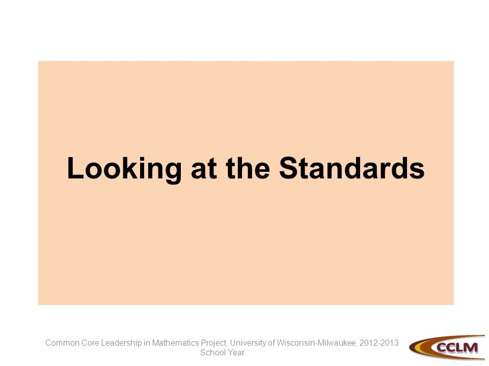 Looking at the Standards Common Core Leadership in Mathematics Project, University of Wisconsin-Milwaukee, 2012-2013 School Year