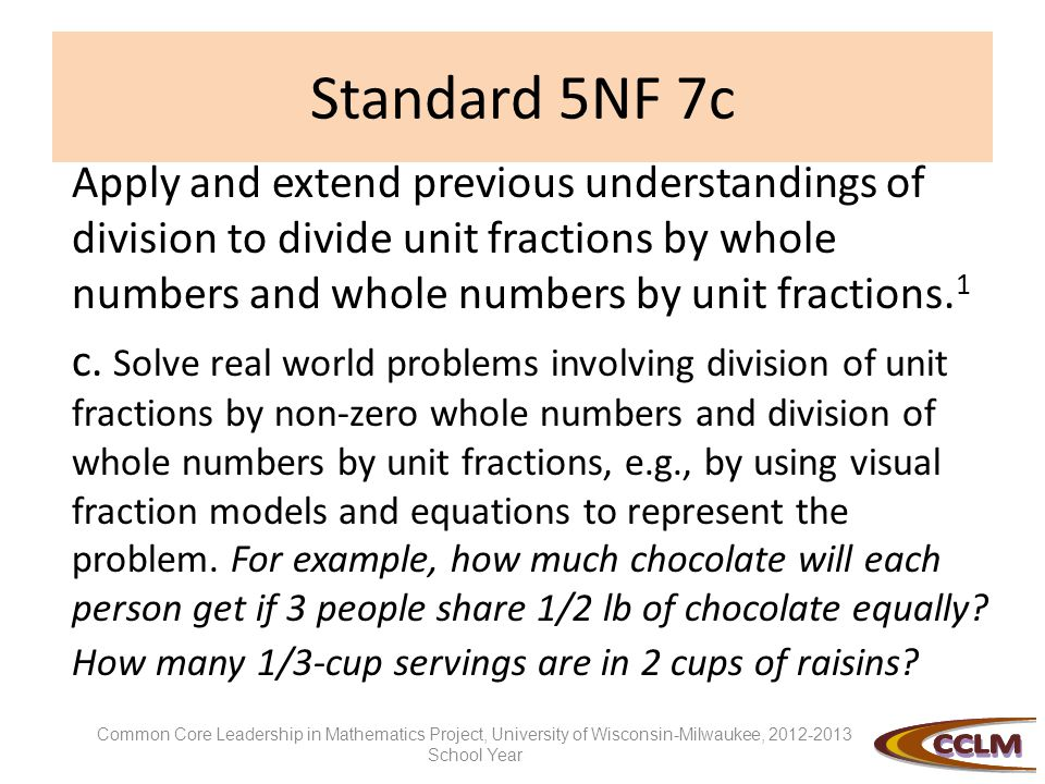 Standard 5NF 7c Apply and extend previous understandings of division to divide unit fractions by whole numbers and whole numbers by unit fractions. 1
