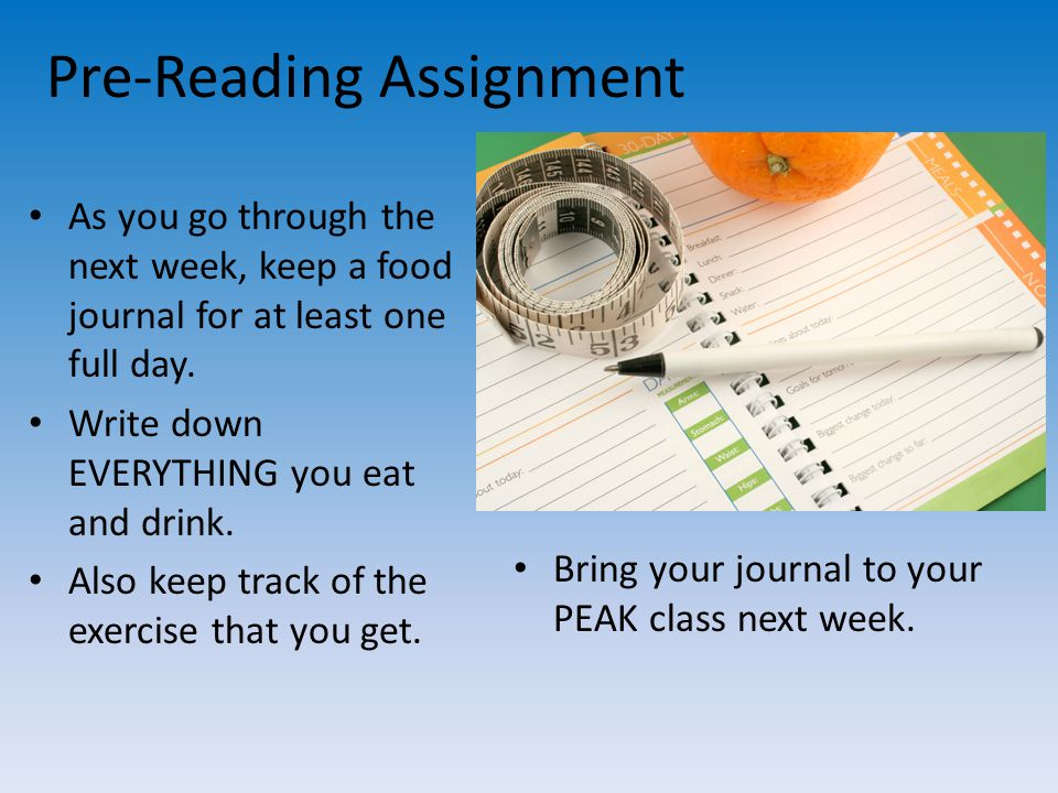 Pre-Reading Assignment As you go through the next week, keep a food journal for at least one full day.