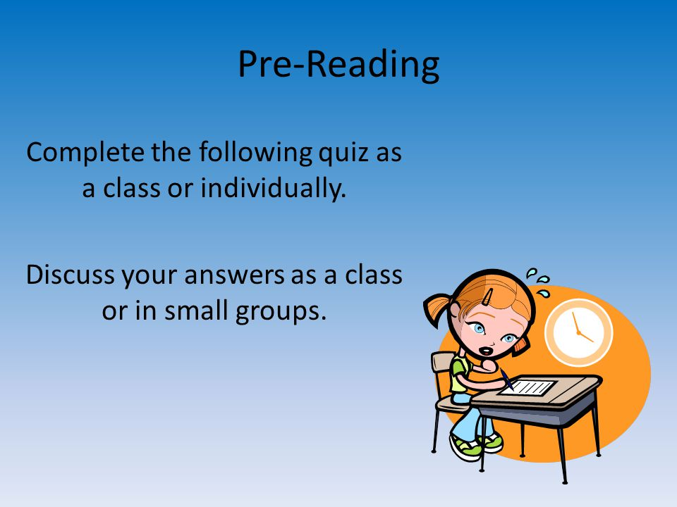 Pre-Reading Complete the following quiz as a class or individually.