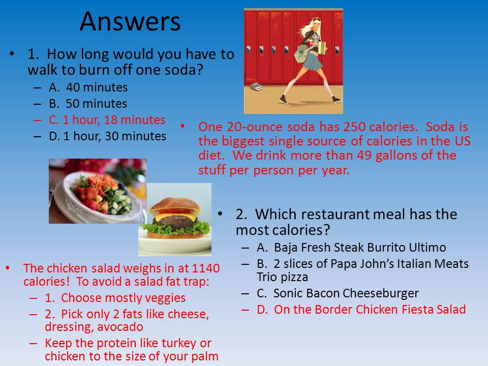 Answers 1. How long would you have to walk to burn off one soda.