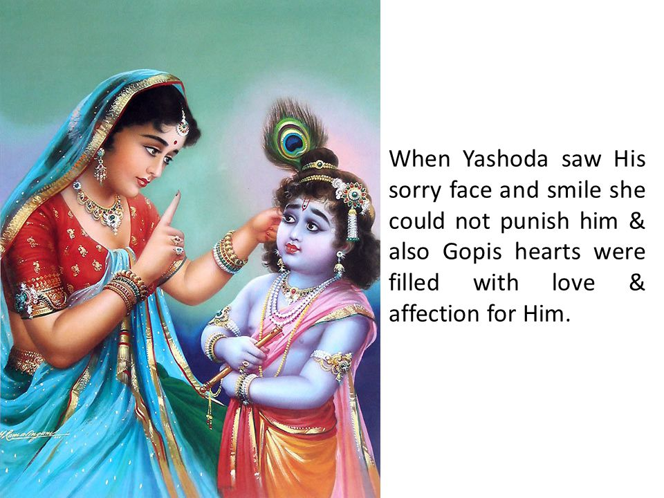 This story shows how Krishna got his name Makhan Chor - Butter Thief.