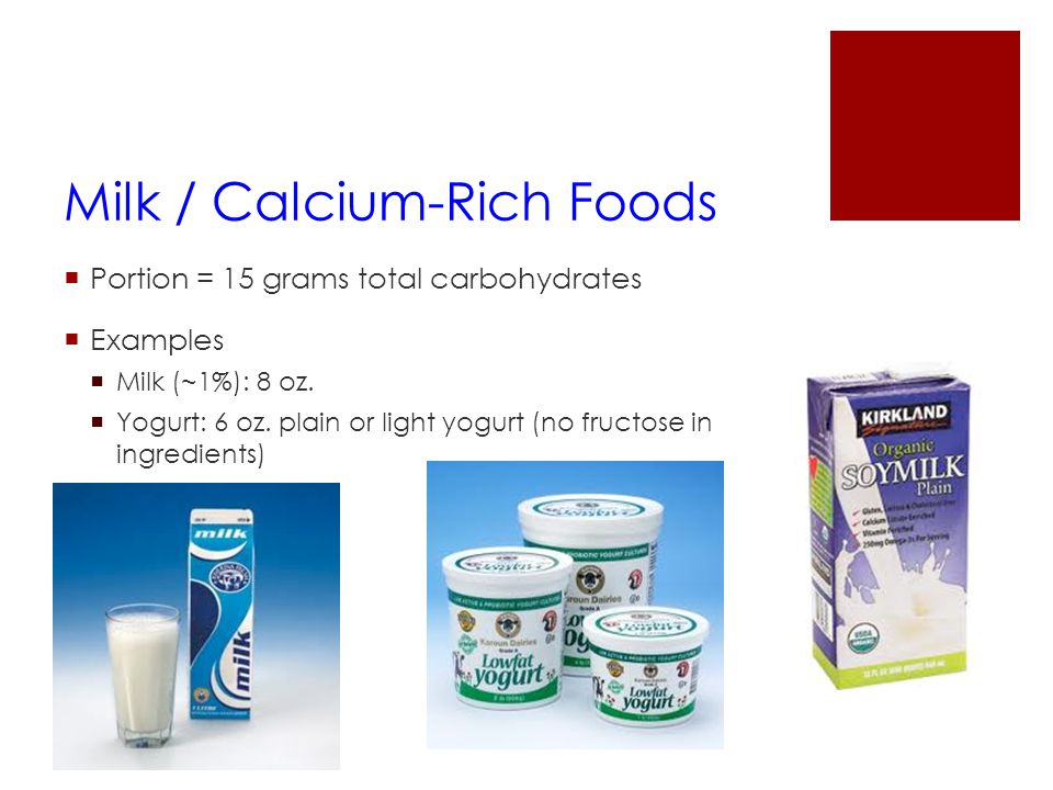 Milk / Calcium-Rich Foods  Portion = 15 grams total carbohydrates  Examples  Milk (~1%): 8 oz.  Yogurt: 6 oz. plain or light yogurt (no fructose i