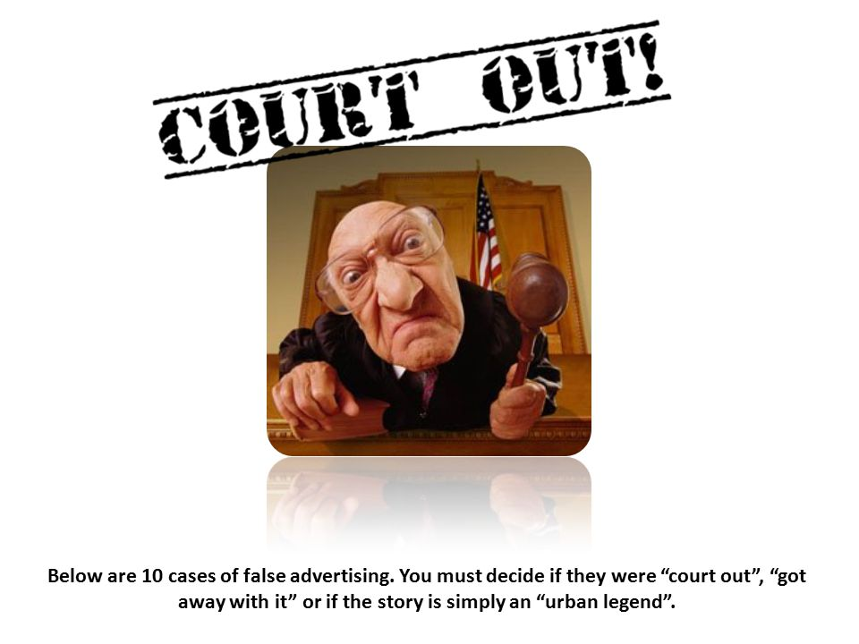 "Below are 10 cases of false advertising. You must decide if they were ""court out"", ""got away with it"" or if the story is simply an ""urban legend""."