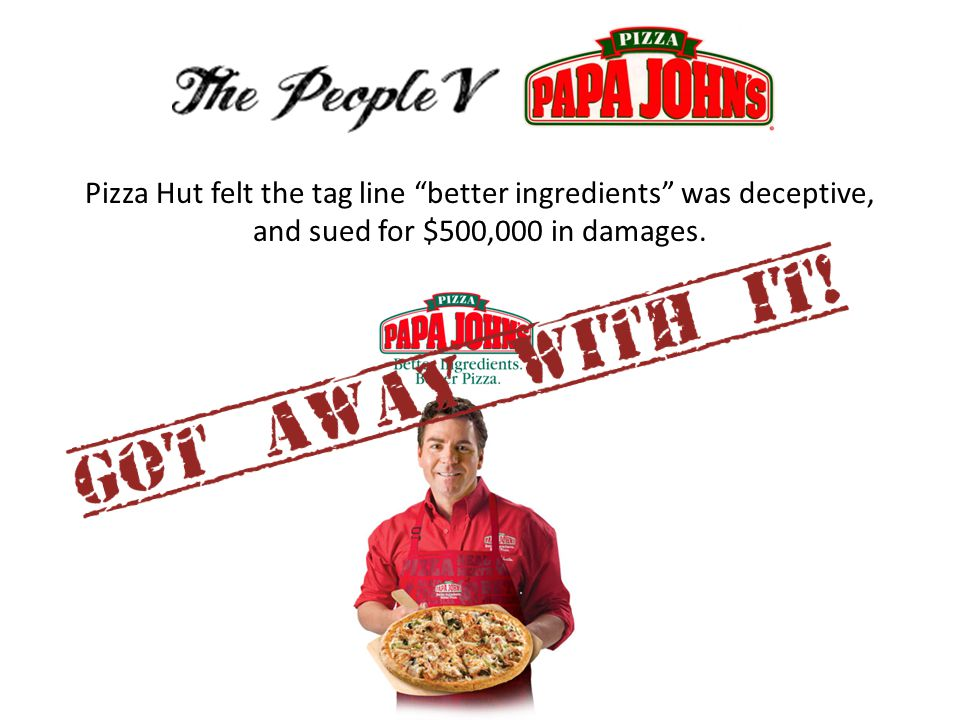 "Pizza Hut felt the tag line ""better ingredients"" was deceptive, and sued for $500,000 in damages."