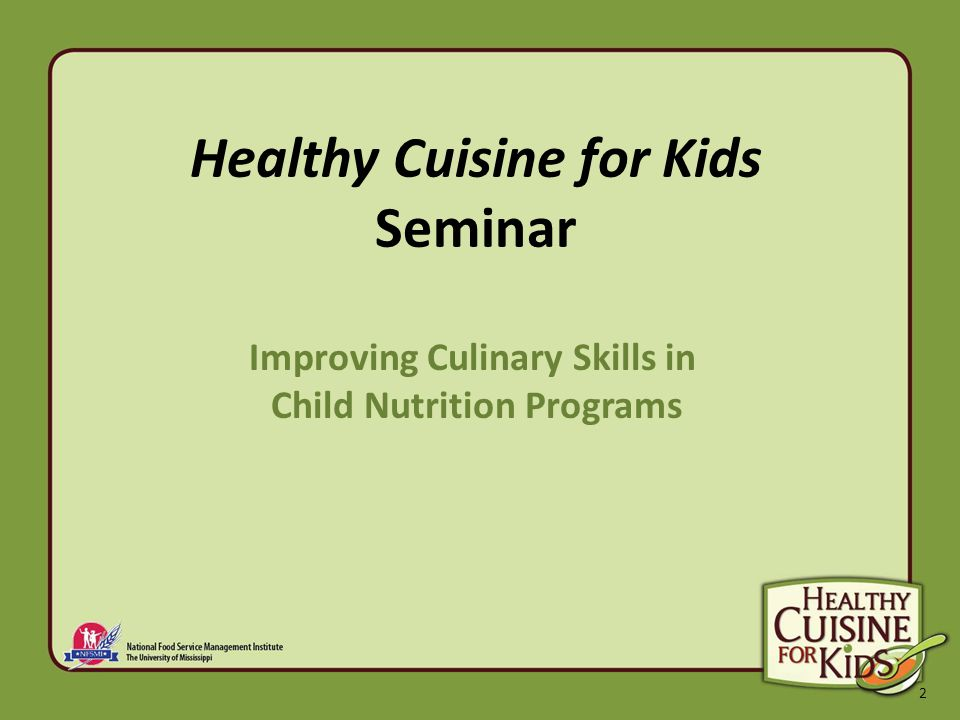 2 Healthy Cuisine for Kids Seminar Improving Culinary Skills in Child Nutrition Programs