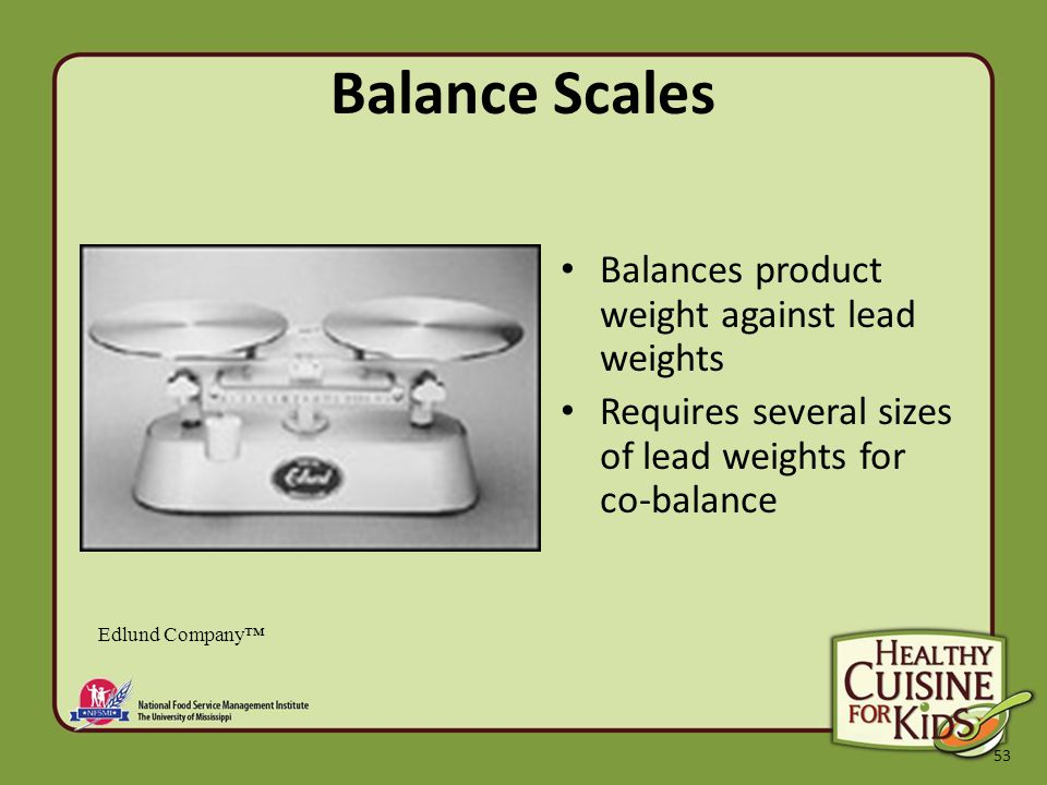 53 Balance Scales Balances product weight against lead weights Requires several sizes of lead weights for co-balance Edlund Company™