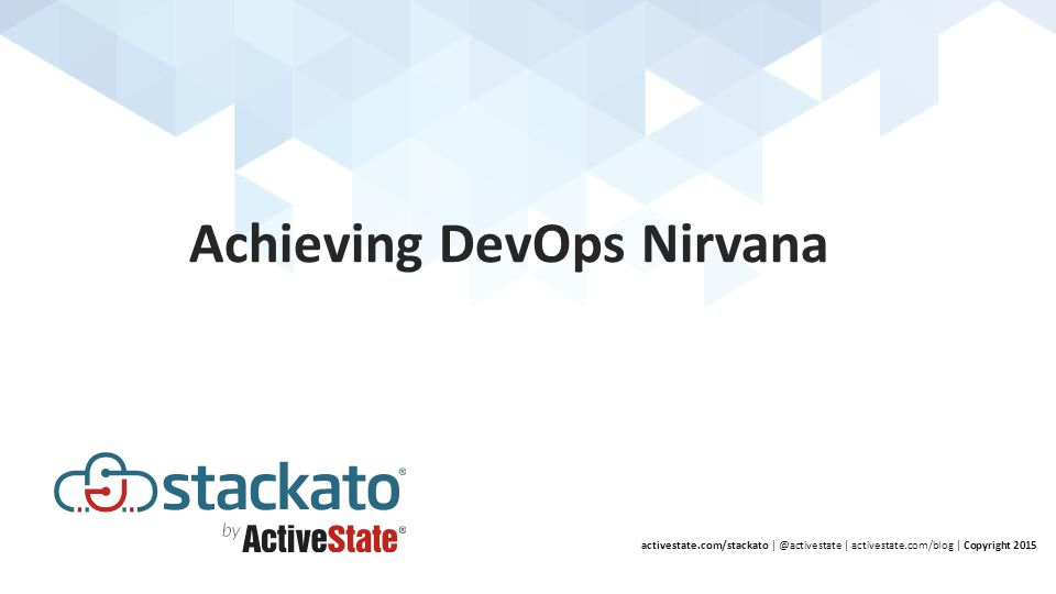 Achieving DevOps Nirvana activestate.com/stackato | @activestate | activestate.com/blog | Copyright 2015