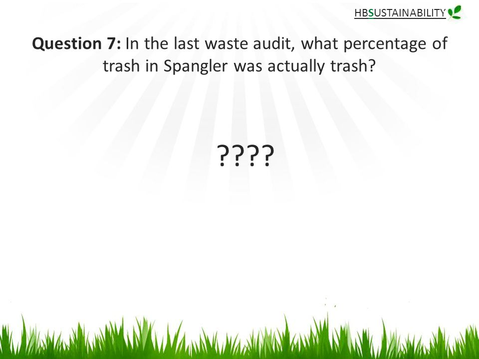 HBSUSTAINABILITY Question 7: In the last waste audit, what percentage of trash in Spangler was actually trash.