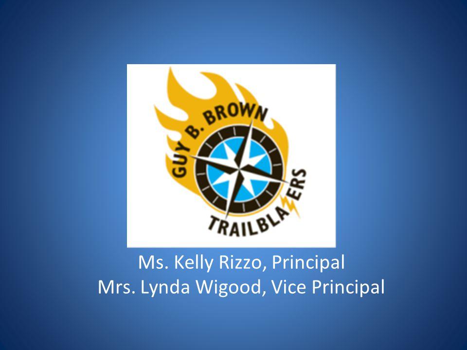 Ms. Kelly Rizzo, Principal Mrs. Lynda Wigood, Vice Principal