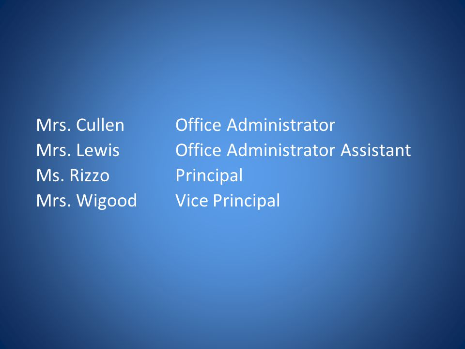Mrs. CullenOffice Administrator Mrs. LewisOffice Administrator Assistant Ms.