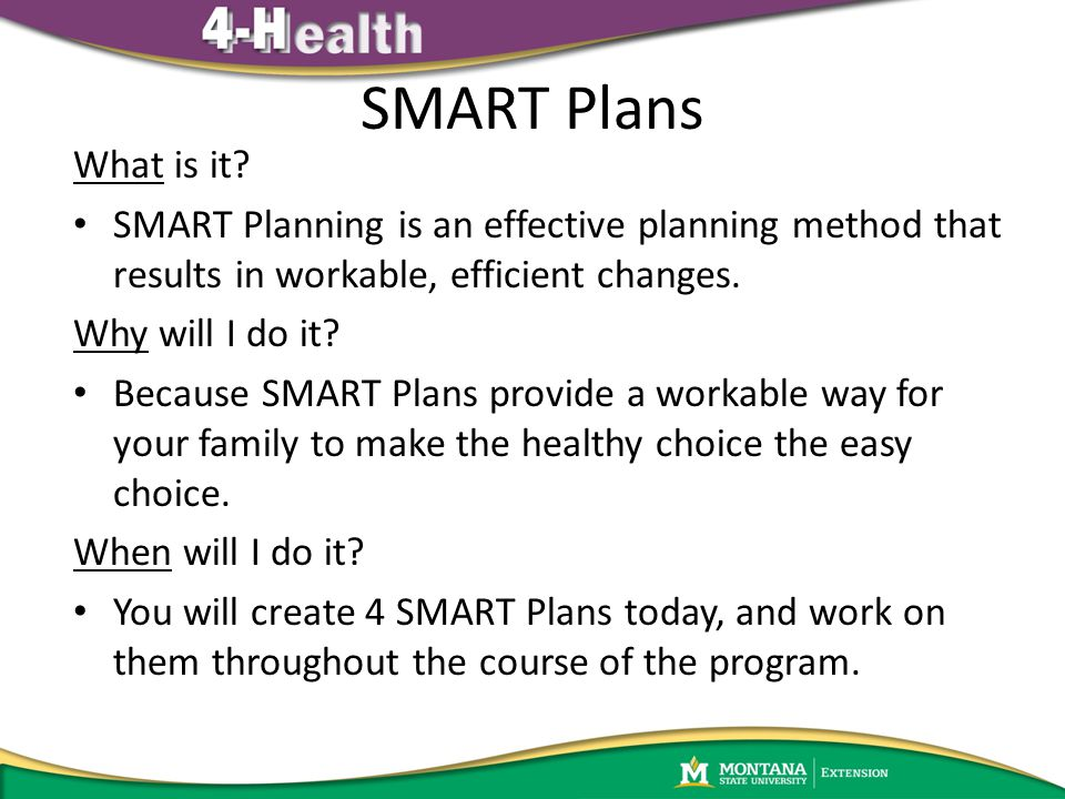 SMART Plans What is it? SMART Planning is an effective planning method that results in workable, efficient changes. Why will I do it? Because SMART Pl