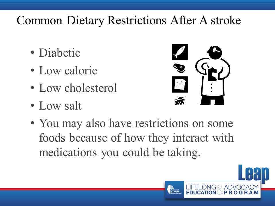 Common Dietary Restrictions After A stroke Diabetic Low calorie Low cholesterol Low salt You may also have restrictions on some foods because of how t