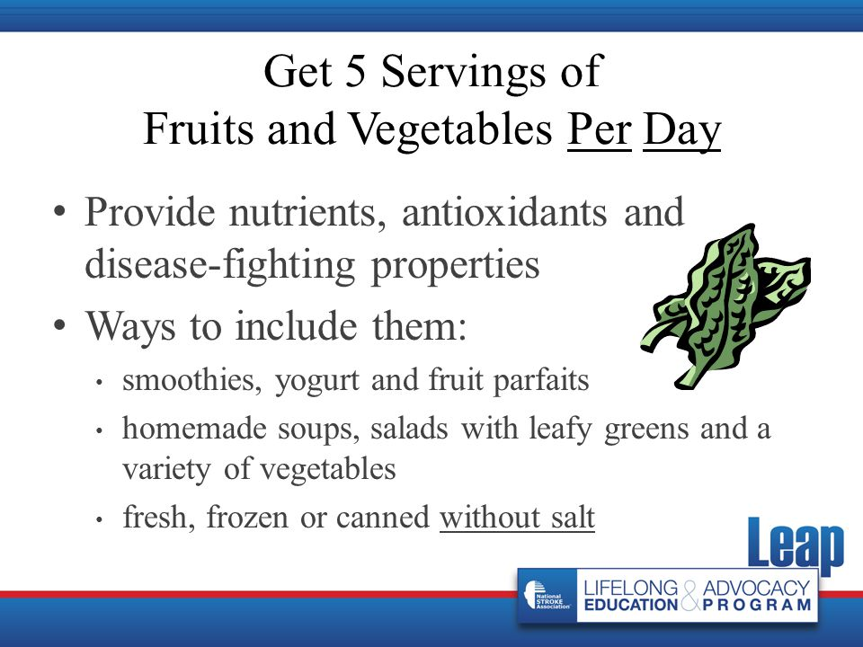 Provide nutrients, antioxidants and disease-fighting properties Ways to include them: smoothies, yogurt and fruit parfaits homemade soups, salads with